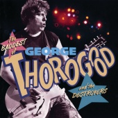 George Thorogood & The Destroyers - The Baddest Of George Thorogood And The Destroyers