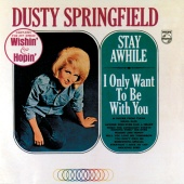 Dusty Springfield - Stay Awhile / I Only Want To Be With You