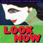 Elvis Costello & The Imposters - Look Now [Deluxe Edition]