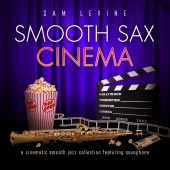 Sam Levine - Smooth Sax Cinema: A Cinematic Smooth Jazz Collection Featuring Saxophone