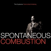 Cannonball Adderley - Spontaneous Combustion: The Explosive Cannonball Adderley