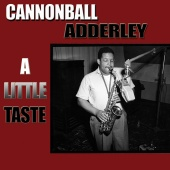 Cannonball Adderley - A Little Taste