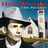 Hank Williams - I Saw The Light [Expanded Edition]