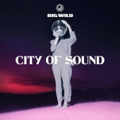 Big Wild - City of Sound
