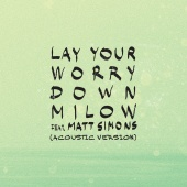 Milow - Lay Your Worry Down (feat. Matt Simons) [Acoustic Version]