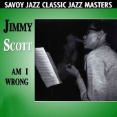 Jimmy Scott - Am I Wrong