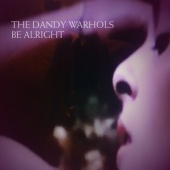 The Dandy Warhols - Be Alright