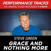 Steve Green - Grace And Nothing More [Performance Tracks]
