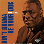 Howlin' Wolf - Ain't Gonna Be Your Dog: Chess Collectibles Vol. 2