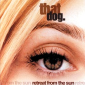 That Dog. - Retreat From The Sun
