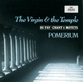 Pomerium & Alexander Blachly - Dufay: The Virgin and the Temple