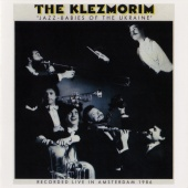 The Klezmorim - Jazz-Babies Of The Ukraine [Live At The Odeon Theatre, Amsterdam, Netherlands / August 13-16, 1986]