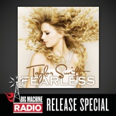 Taylor Swift - Fearless (Big Machine Radio Release Special)