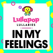 Lullapop Lullabies - In My Feelings