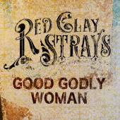 The Red Clay Strays - Good Godly Woman