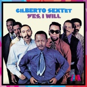 Gilberto Sextet - Yes, I Will