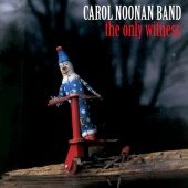 Carol Noonan Band - The Only Witness