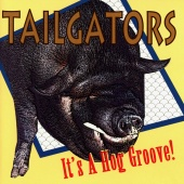 Tailgators - It's A Hog Groove!