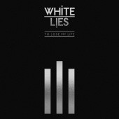 White Lies - To Lose My Life ... [10th Anniversary Edition]