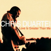 Chris Duarte Group - Love Is Greater Than Me