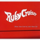 Ruby Cruiser - (Wow, How Cool Is) Joe's New Car