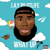 J.A.Y Pilotlife - What Up
