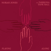 Norah Jones - Playing Along (feat. Tarriona Tank Ball)