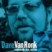 Dave Van Ronk - Somebody Else, Not Me [Reissue]