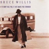 Bruce Willis - If It Don't Kill You, It Just Makes You Stronger