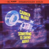 Carmen McRae - Something To Swing About