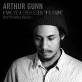 Arthur Gunn - Have You Ever Seen the Rain?