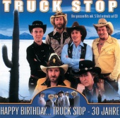Truck Stop - Happy Birthday... Truck Stop - 30 Jahre