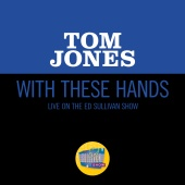 Tom Jones - With These Hands [Live On The Ed Sullivan Show, October 3, 1965]