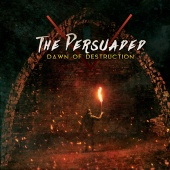 The Persuaded - Dawn Of Destruction